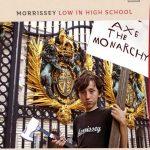"Morrissey 'Low In High School' - ""Axe The Monarchy"""
